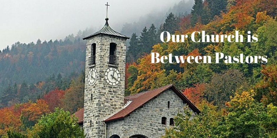 Our Church is Between Pastors - Now What